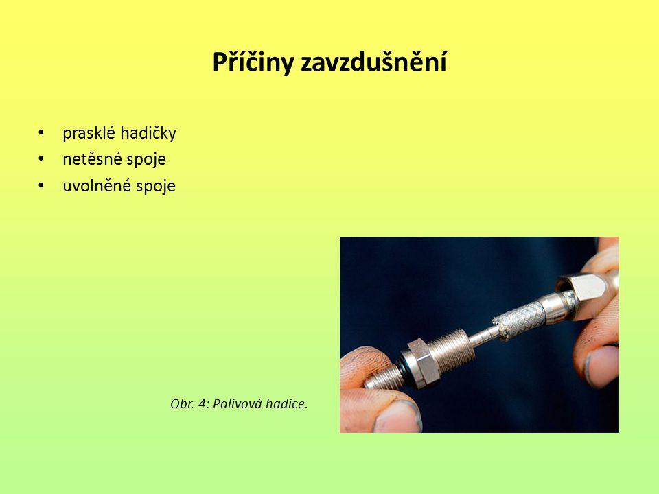 Příčiny zavzdušnění prasklé hadičky netěsné spoje uvolněné spoje Obr. 4: Palivová hadice.