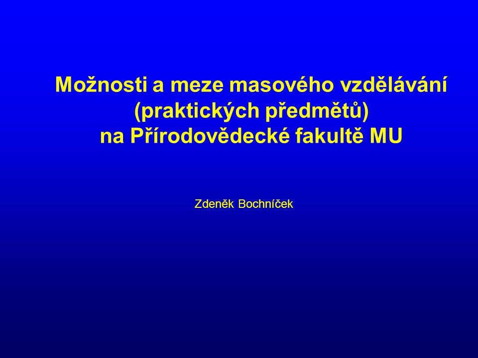 Možnosti a meze masového vzdělávání (praktických předmětů) na Přírodovědecké fakultě MU Zdeněk Bochníček