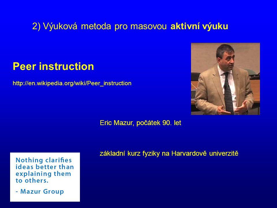 2) Výuková metoda pro masovou aktivní výuku Peer instruction http://en.wikipedia.org/wiki/Peer_instruction Eric Mazur, počátek 90. let základní kurz f