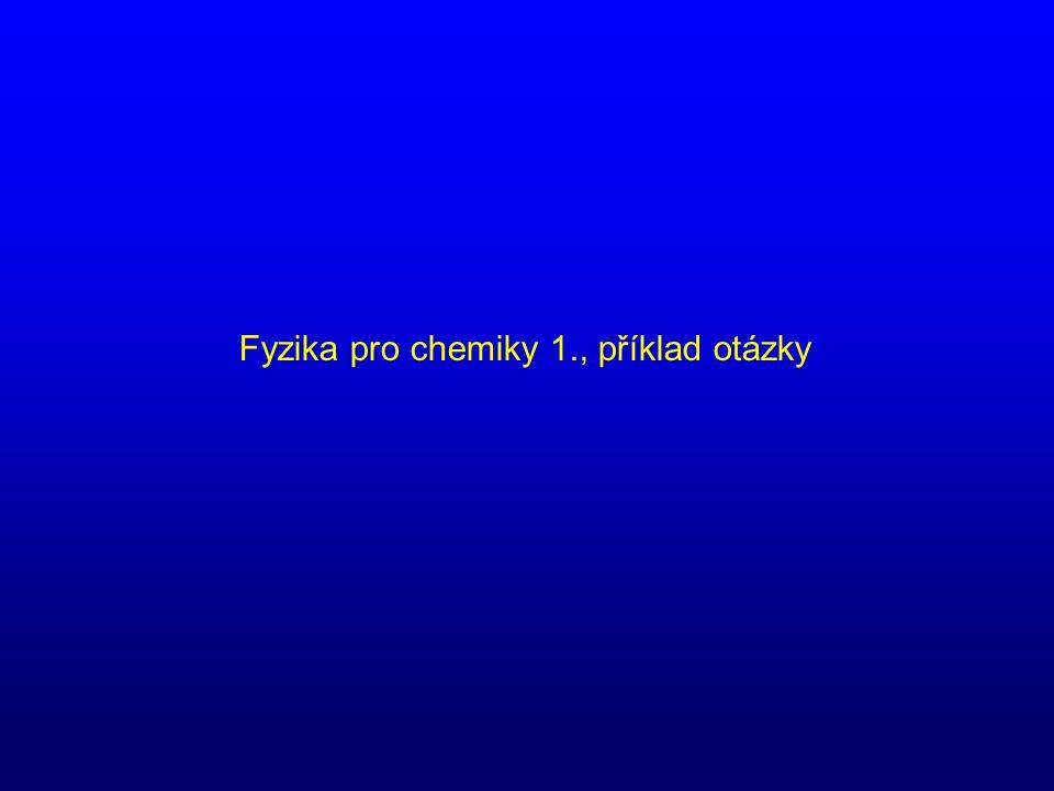 Fyzika pro chemiky 1., příklad otázky