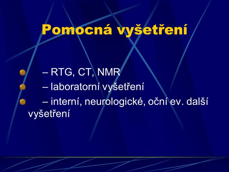 Pomocná vyšetření – RTG, CT, NMR – laboratorní vyšetření – interní, neurologické, oční ev. další vyšetření