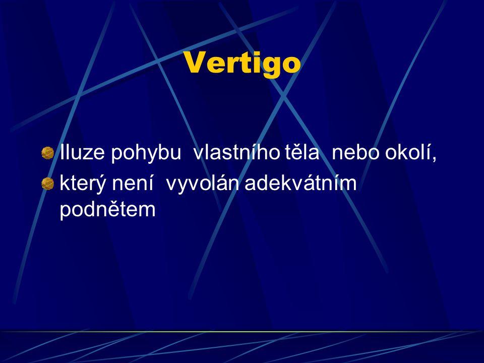 Vertigo Iluze pohybu vlastního těla nebo okolí, který není vyvolán adekvátním podnětem