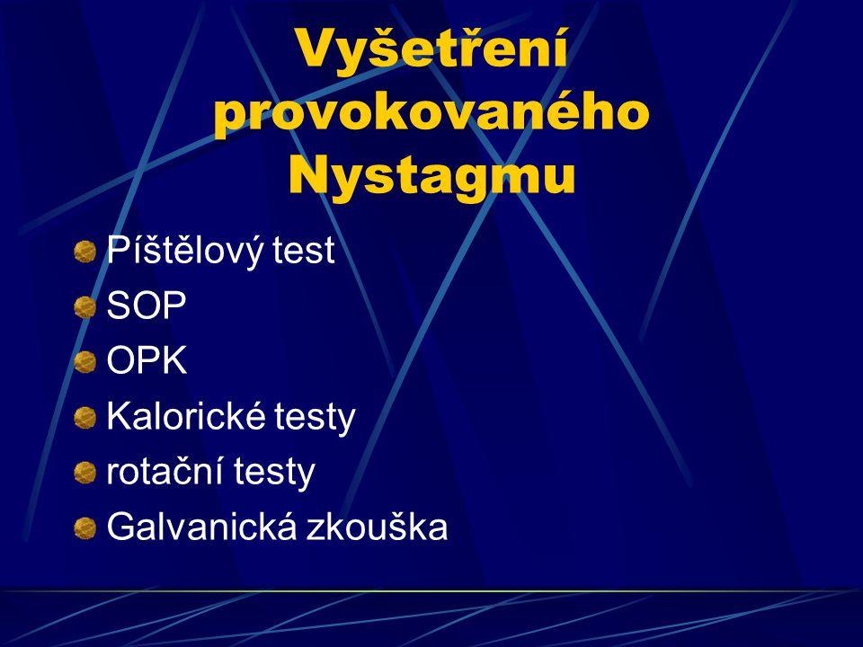 Vyšetření provokovaného Nystagmu Píštělový test SOP OPK Kalorické testy rotační testy Galvanická zkouška