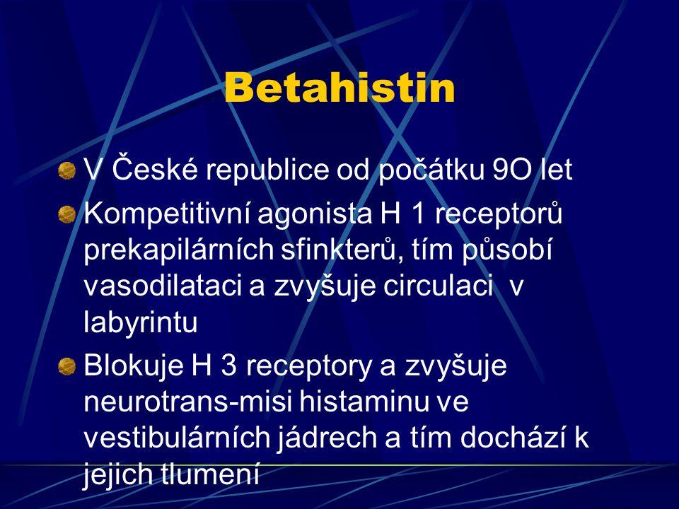Betahistin V České republice od počátku 9O let Kompetitivní agonista H 1 receptorů prekapilárních sfinkterů, tím působí vasodilataci a zvyšuje circula