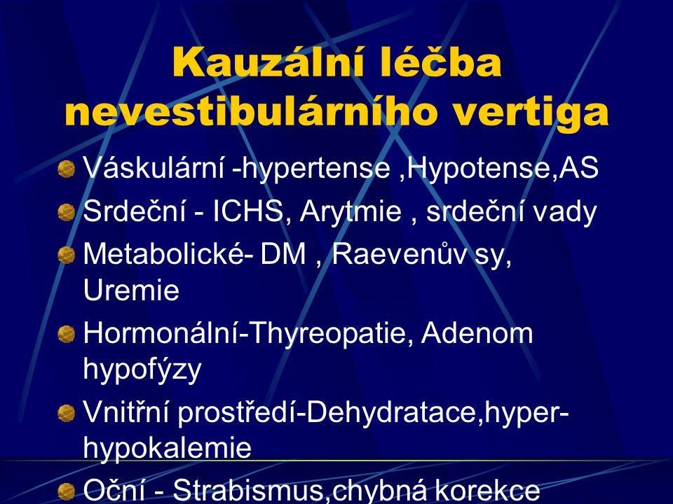 Kauzální léčba nevestibulárního vertiga Váskulární -hypertense,Hypotense,AS Srdeční - ICHS, Arytmie, srdeční vady Metabolické- DM, Raevenův sy, Uremie