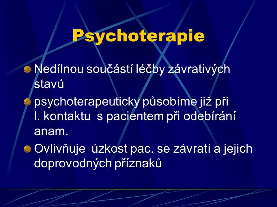 Psychoterapie Nedílnou součástí léčby závrativých stavů psychoterapeuticky působíme již při l. kontaktu s pacientem při odebírání anam. Ovlivňuje úzko
