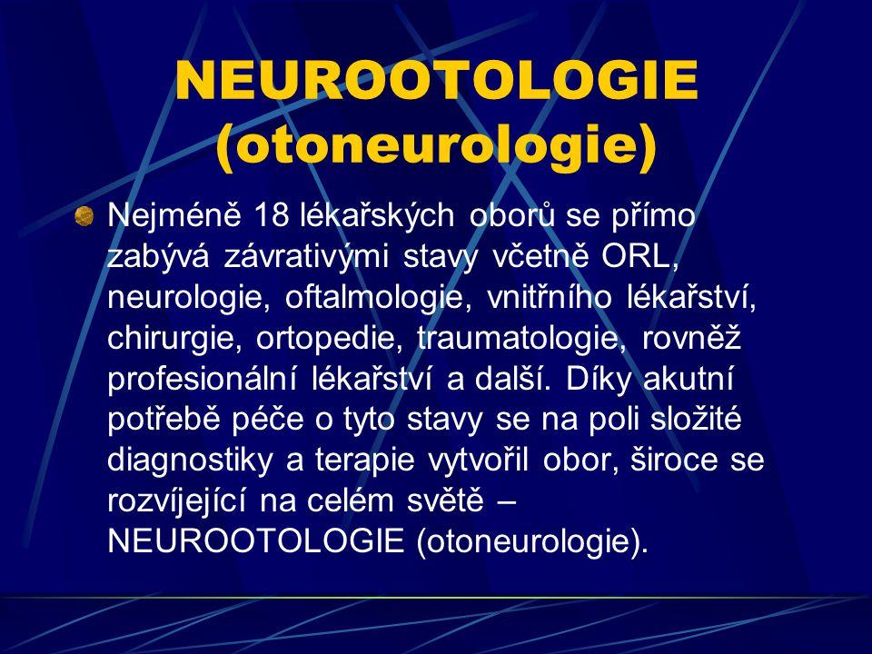 NEUROOTOLOGIE (otoneurologie) Úkolem tohoto podoboru ORL je diagnostika, léčba a klinický výzkum závrativých stavů.