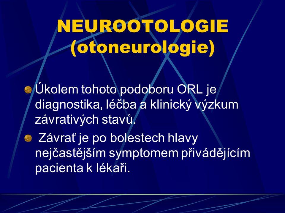 NEUROOTOLOGIE (otoneurologie) Úkolem tohoto podoboru ORL je diagnostika, léčba a klinický výzkum závrativých stavů. Závrať je po bolestech hlavy nejča
