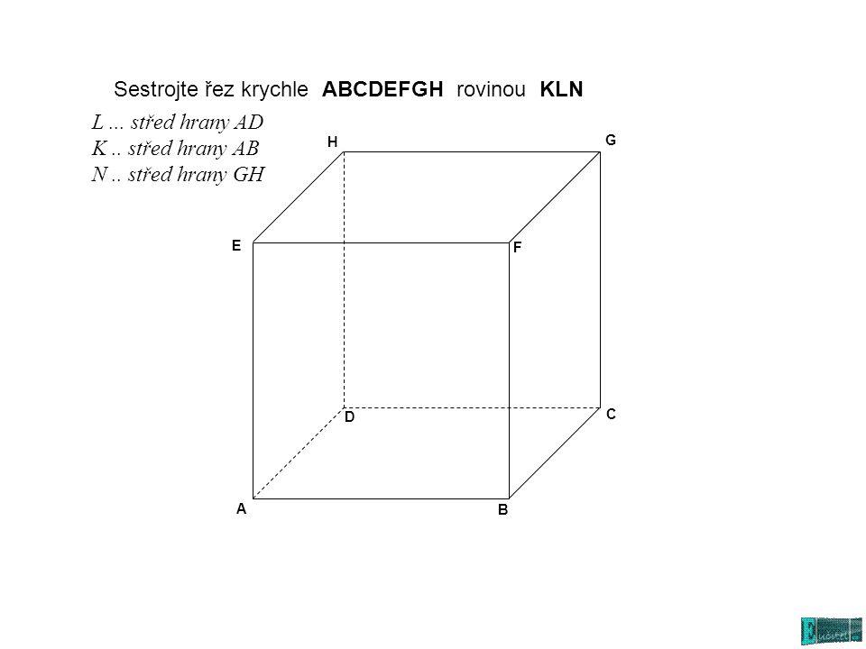 A B C D E F G H Sestrojte řez krychle ABCDEFGH rovinou KLN L... střed hrany AD K.. střed hrany AB N.. střed hrany GH