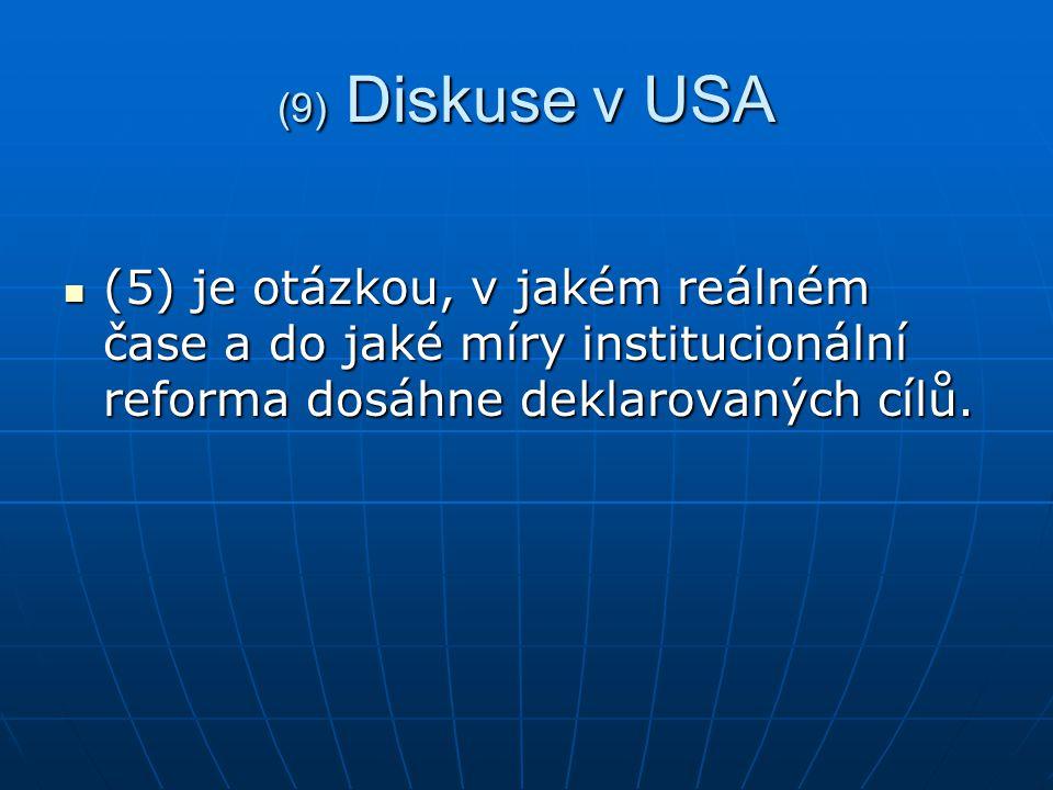 (9) Diskuse v USA (5) je otázkou, v jakém reálném čase a do jaké míry institucionální reforma dosáhne deklarovaných cílů.