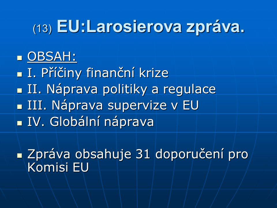 (13) EU:Larosierova zpráva. OBSAH: I. Příčiny finanční krize II.