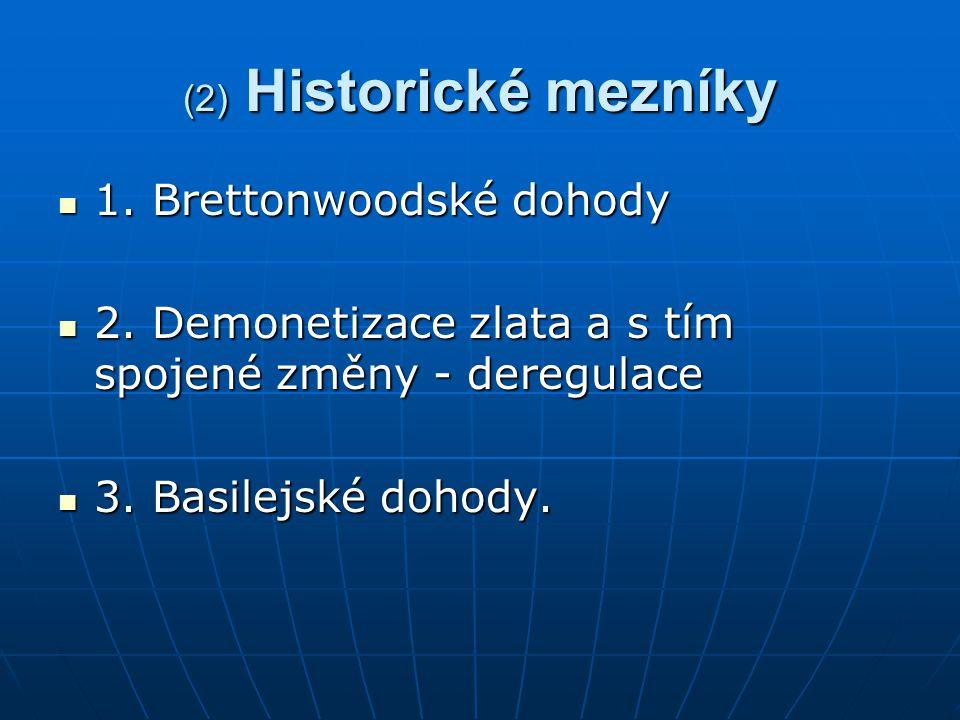 (2) Historické mezníky 1. Brettonwoodské dohody 1.
