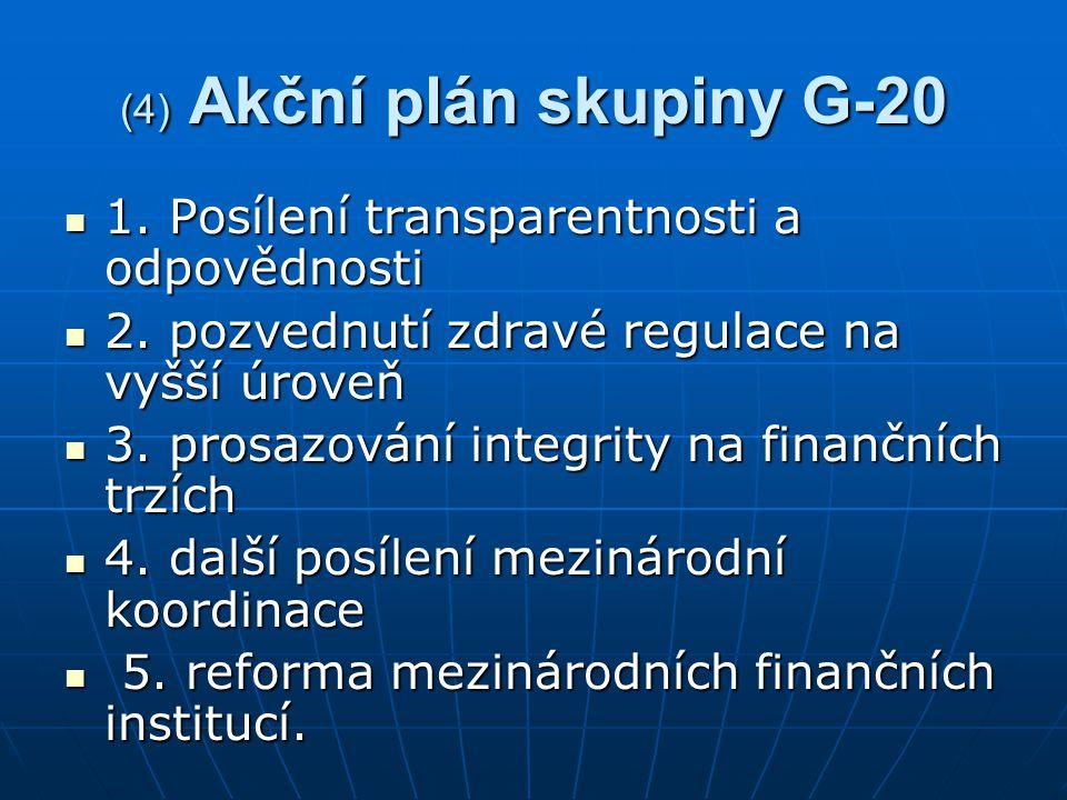 """(5) """"Upgrade regulace a supervize a) posílení režimu regulace, dohledu nad chováním regulovaných subjektů a posílení řízení rizik; b) všechny finanční trhy, produkty a účastníci mají podléhat dohledu; týká se to dohledu na ratingové agentury, a regulačních opatření souvisících s ovlivňováním ekonomického cyklu;"""