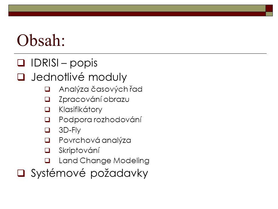 Obsah:  IDRISI – popis  Jednotlivé moduly  Analýza časových řad  Zpracování obrazu  Klasifikátory  Podpora rozhodování  3D-Fly  Povrchová anal