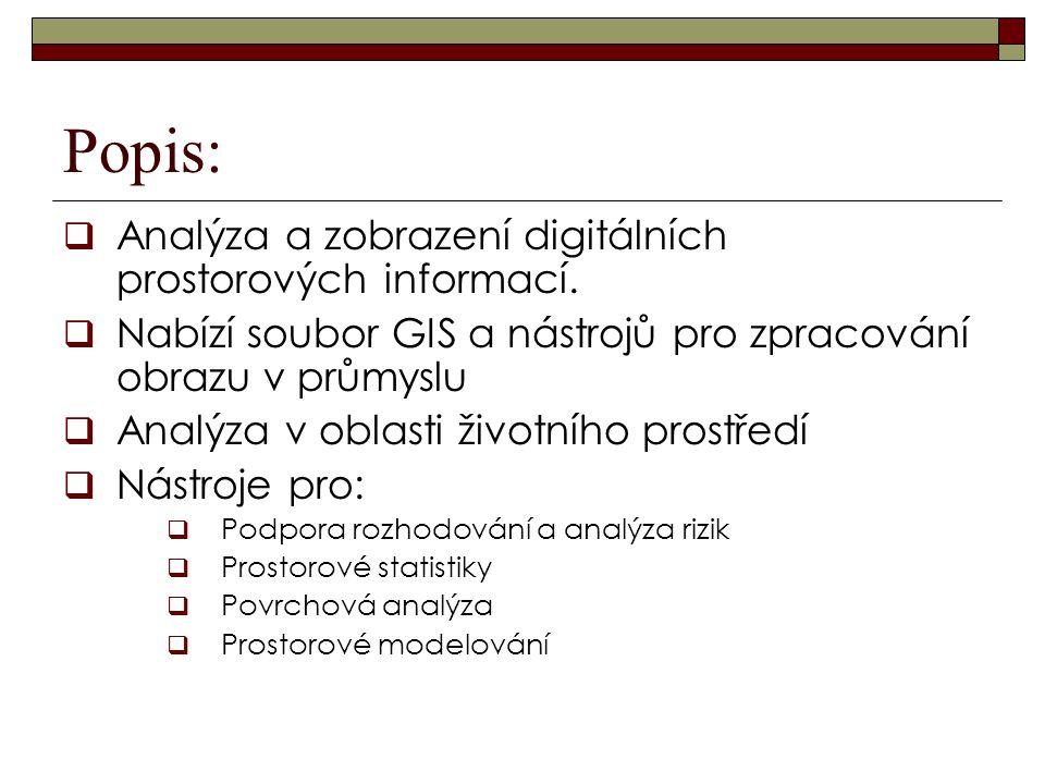 Popis:  Analýza a zobrazení digitálních prostorových informací.  Nabízí soubor GIS a nástrojů pro zpracování obrazu v průmyslu  Analýza v oblasti ž