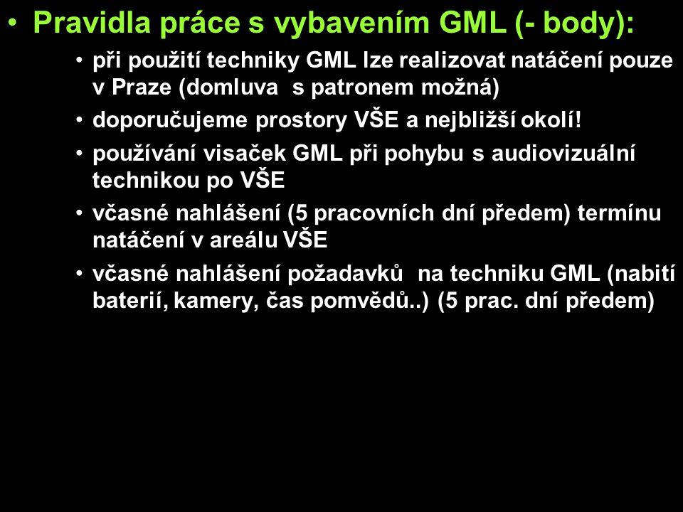 Pravidla práce s vybavením GML (- body): při použití techniky GML lze realizovat natáčení pouze v Praze (domluva s patronem možná) doporučujeme prosto