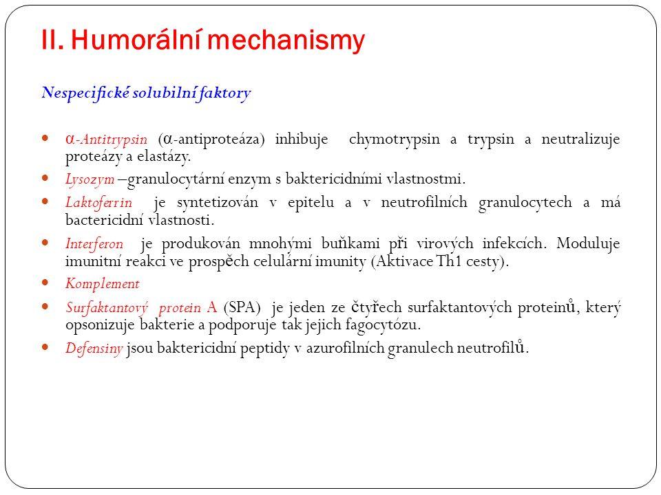 II. Humorální mechanismy Nespecifické solubilní faktory α -Antitrypsin ( α -antiproteáza) inhibuje chymotrypsin a trypsin a neutralizuje proteázy a el