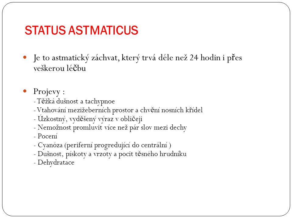 STATUS ASTMATICUS Je to astmatický záchvat, který trvá déle než 24 hodin i p ř es veškerou lé č bu Projevy : - T ě žká dušnost a tachypnoe - Vtahování