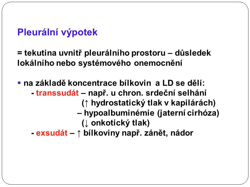 Pleurální výpotek = tekutina uvnitř pleurálního prostoru – důsledek lokálního nebo systémového onemocnění  na základě koncentrace bílkovin a LD se dě