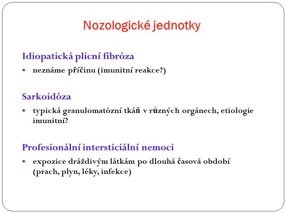 Nozologické jednotky Idiopatická plicní fibróza  neznáme p ř í č inu (imunitní reakce?) Sarkoidóza  typická granulomatózní tká ň v r ů zných orgánec