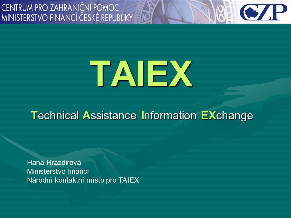 TAIEX Technical Assistance Information EXchange Hana Hrazdirová Ministerstvo financí Národní kontaktní místo pro TAIEX