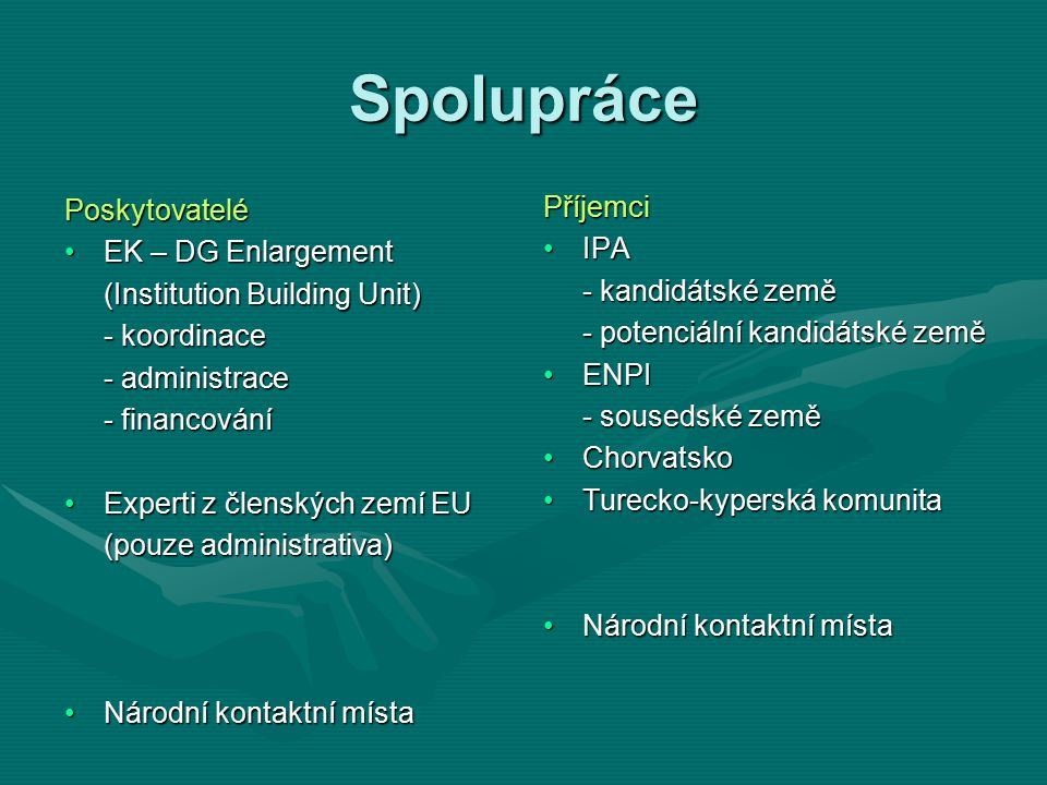 Spolupráce Poskytovatelé EK – DG EnlargementEK – DG Enlargement (Institution Building Unit) - koordinace - administrace - financování Experti z člensk