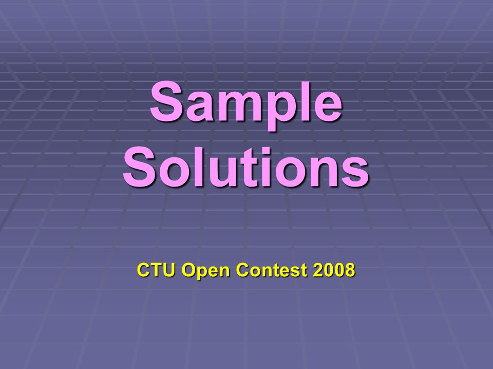 Sample Solutions CTU Open Contest 2008
