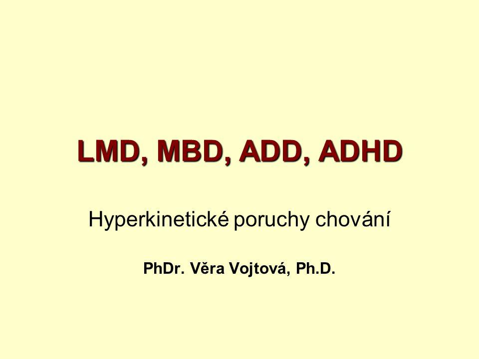 LMD, MBD, ADD, ADHD Hyperkinetické poruchy chování PhDr. Věra Vojtová, Ph.D.