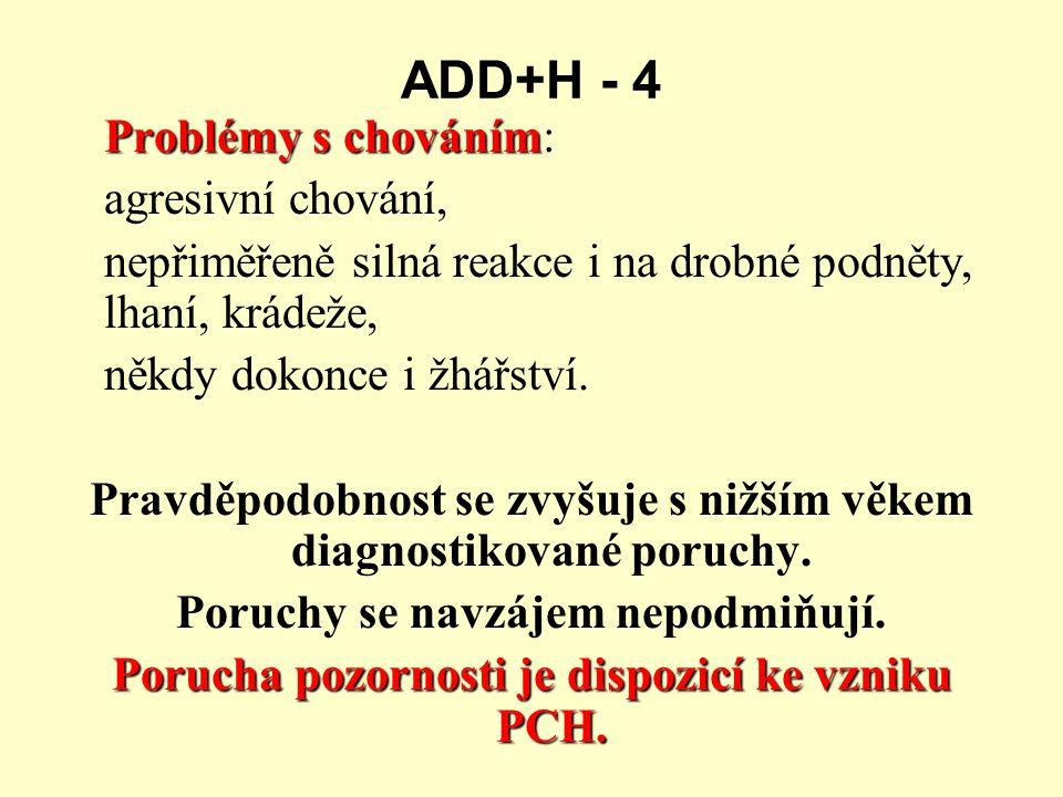 ADD+H - 4 Problémy s chováním Problémy s chováním: agresivní chování, nepřiměřeně silná reakce i na drobné podněty, lhaní, krádeže, někdy dokonce i žhářství.