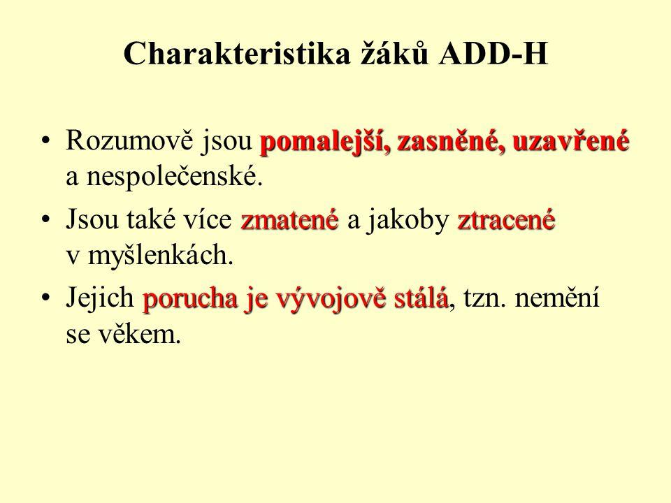 Charakteristika žáků ADD-H pomalejší, zasněné, uzavřenéRozumově jsou pomalejší, zasněné, uzavřené a nespolečenské. zmatenéztracenéJsou také více zmate