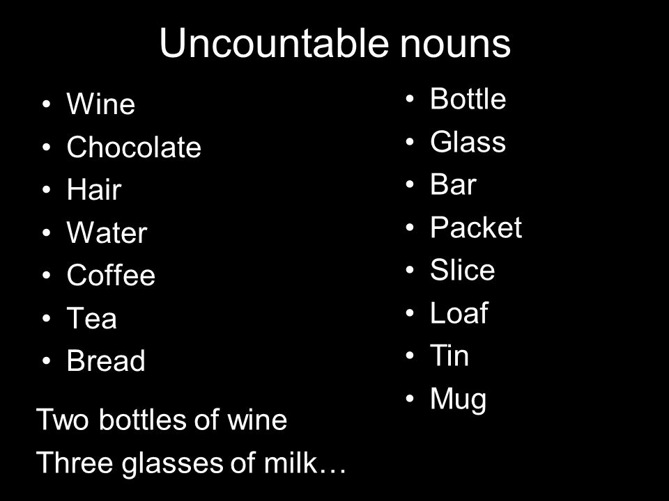 Wine Chocolate Hair Water Coffee Tea Bread Uncountable nouns Bottle Glass Bar Packet Slice Loaf Tin Mug Two bottles of wine Three glasses of milk…