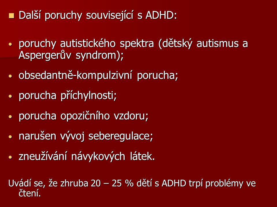 Další poruchy související s ADHD: Další poruchy související s ADHD: poruchy autistického spektra (dětský autismus a Aspergerův syndrom); poruchy autistického spektra (dětský autismus a Aspergerův syndrom); obsedantně-kompulzivní porucha; obsedantně-kompulzivní porucha; porucha příchylnosti; porucha příchylnosti; porucha opozičního vzdoru; porucha opozičního vzdoru; narušen vývoj seberegulace; narušen vývoj seberegulace; zneužívání návykových látek.