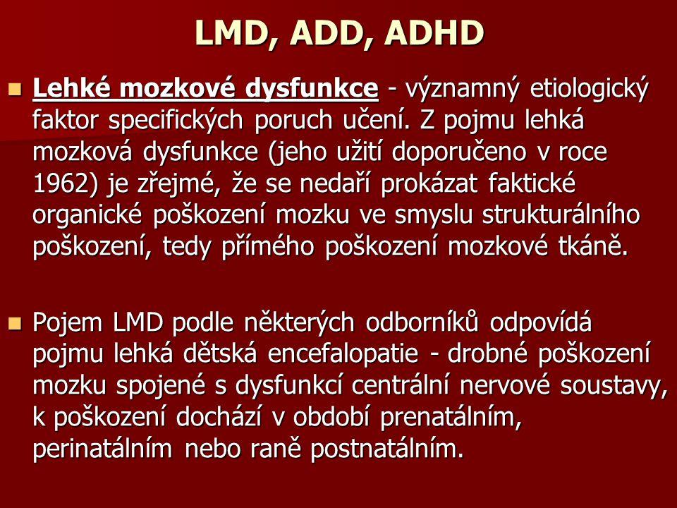 Lehké mozkové dysfunkce - významný etiologický faktor specifických poruch učení. Z pojmu lehká mozková dysfunkce (jeho užití doporučeno v roce 1962) j