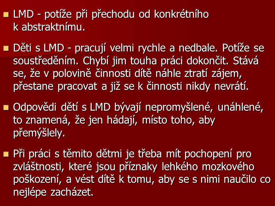 LMD - potíže při přechodu od konkrétního k abstraktnímu. LMD - potíže při přechodu od konkrétního k abstraktnímu. Děti s LMD - pracují velmi rychle a