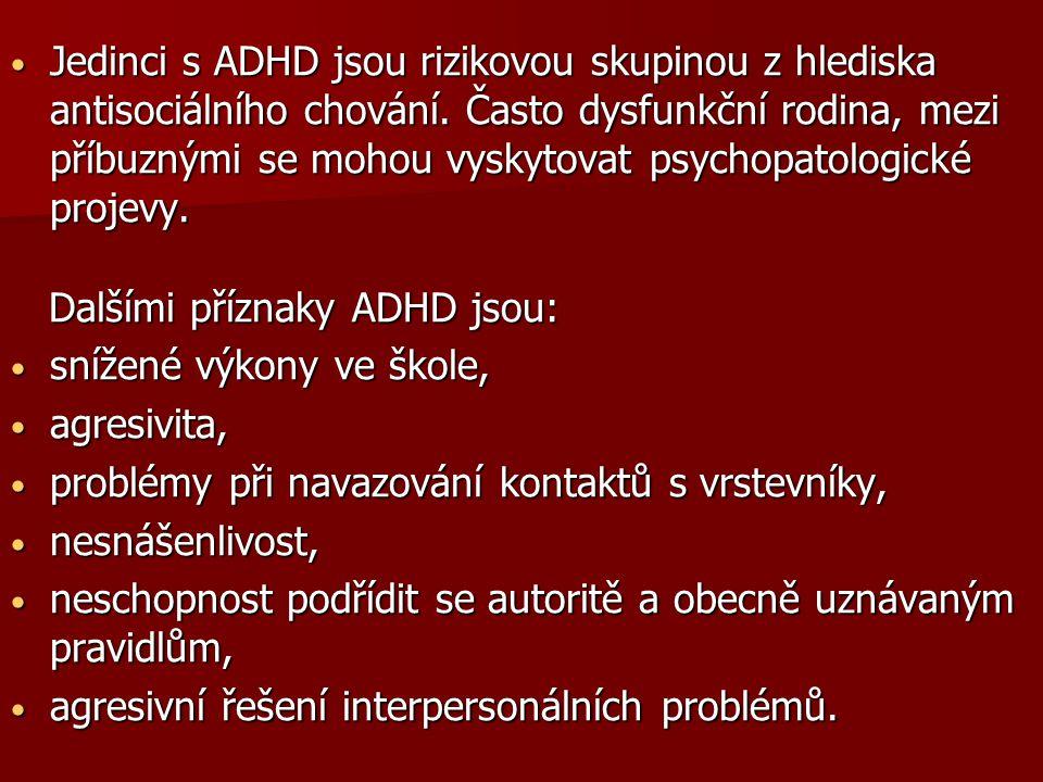 Jedinci s ADHD jsou rizikovou skupinou z hlediska antisociálního chování. Často dysfunkční rodina, mezi příbuznými se mohou vyskytovat psychopatologic