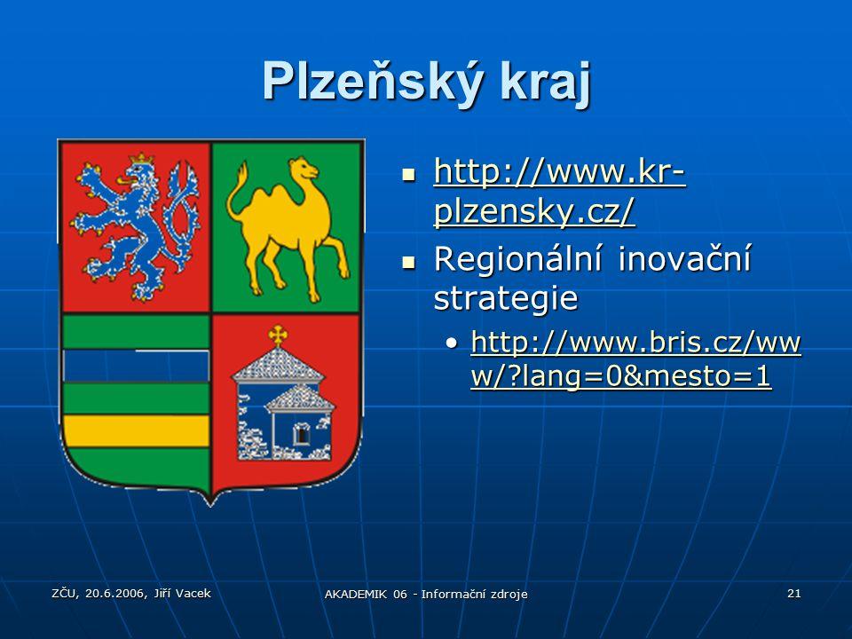 ZČU, 20.6.2006, Jiří Vacek AKADEMIK 06 - Informační zdroje 21 Plzeňský kraj http://www.kr- plzensky.cz/ http://www.kr- plzensky.cz/ http://www.kr- plzensky.cz/ http://www.kr- plzensky.cz/ Regionální inovační strategie Regionální inovační strategie http://www.bris.cz/ww w/ lang=0&mesto=1http://www.bris.cz/ww w/ lang=0&mesto=1