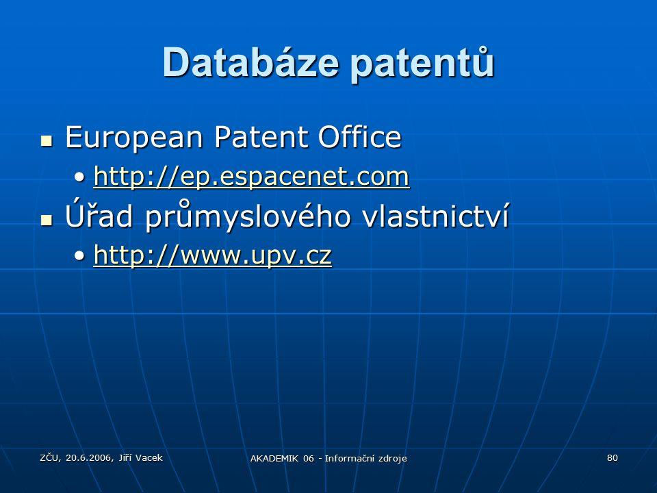 ZČU, 20.6.2006, Jiří Vacek AKADEMIK 06 - Informační zdroje 80 Databáze patentů European Patent Office European Patent Office http://ep.espacenet.comhttp://ep.espacenet.comhttp://ep.espacenet.com Úřad průmyslového vlastnictví Úřad průmyslového vlastnictví http://www.upv.czhttp://www.upv.czhttp://www.upv.cz
