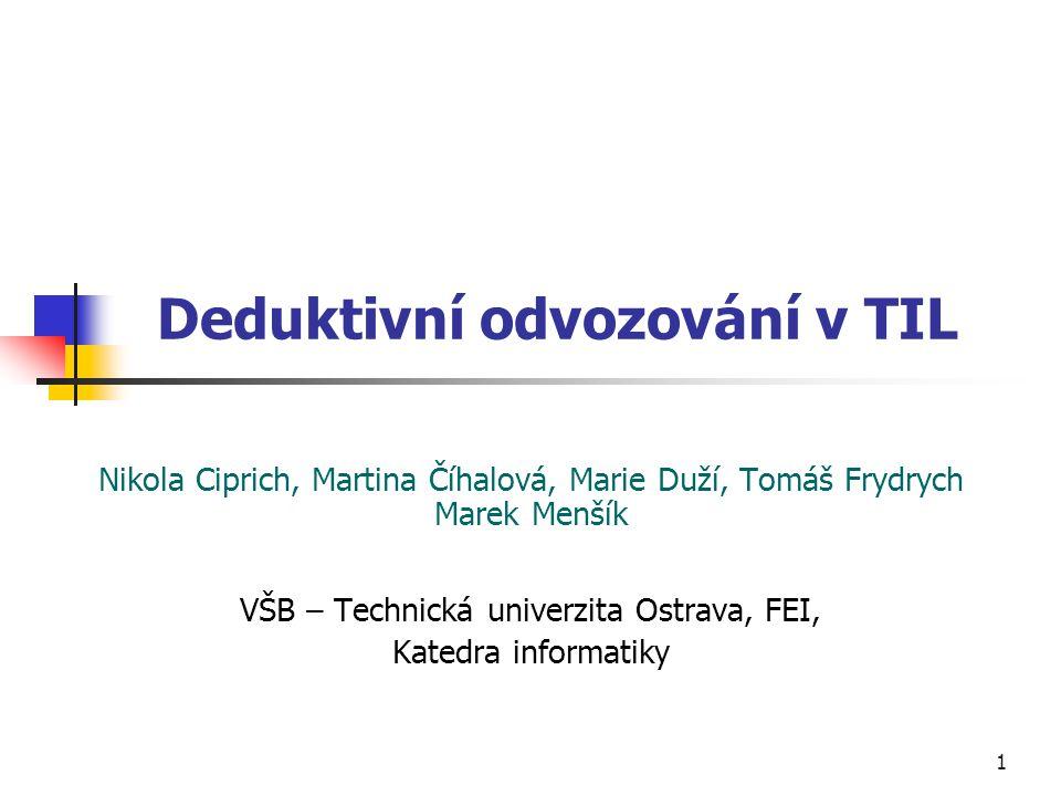 """22 Ilustrační příklad 5 4) Úsudek (platný) w t [ 0 Watch wt w t [ 0 President_of wt 0 Finland] wt 0 TV] w t [ 0 Exist wt w t [ 0 President_of wt 0 Finland]] Typy: Watch/(  )  ; TV/  ; Exist/(   )   /(  (  )): třída neprázdných tříd individuí; c  v   ; x  v  ; = o /(  ); = of /(  (   )  (   )  ) Improper/(  1 )  vlastnost konstrukcí """"být v-improper v příslušné kolekci  w, t  Empty/(  (  )) singleton zahrnující prázdnou množinu individuí 0 Exist = of w t c [ 0  x [x = c wt ]]., [ 0 Exist wt c] = [ 0  x [x = i c wt ]]"""