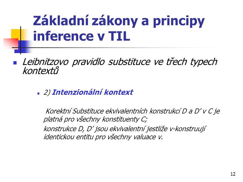 12 Základní zákony a principy inference v TIL Leibnitzovo pravidlo substituce ve třech typech kontextů 2) Intenzionální kontext Korektní Substituce ek