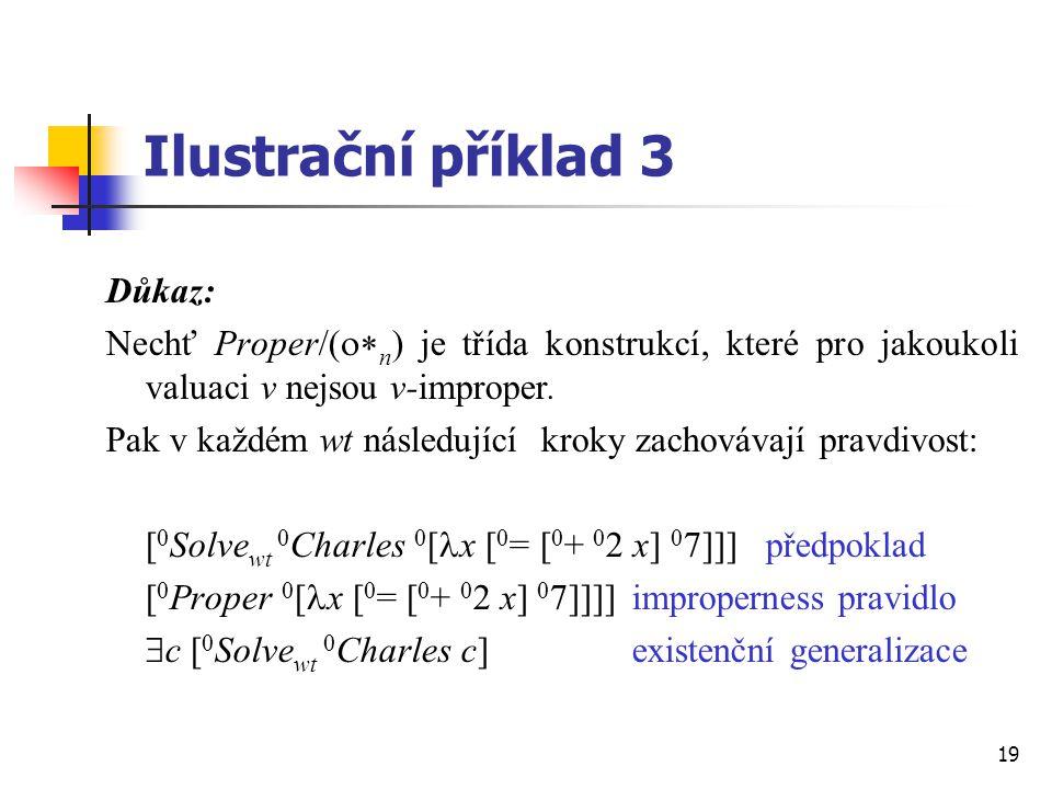 19 Ilustrační příklad 3 Důkaz: Nechť Proper/(  n ) je třída konstrukcí, které pro jakoukoli valuaci v nejsou v-improper. Pak v každém wt následující