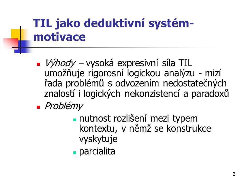 4 Základní principy TIL Hyperintensionální, typovaný, parciální lambda kalkul Nekonečná hierarchie typů Konstrukce Základní pojem: Konstrukce Abstraktní procedury, které jsou algoritmicky strukturovány Skládají se z konstituentů, které je nutno vykonat, chceme-li danou konstrukci provést