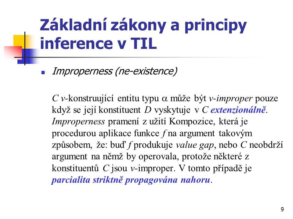 10 Základní zákony a principy inference v TIL existence Jestliže C je v-proper, pak všechny její konstituenty D i vyskytující se extensionálně jsou také v-proper.
