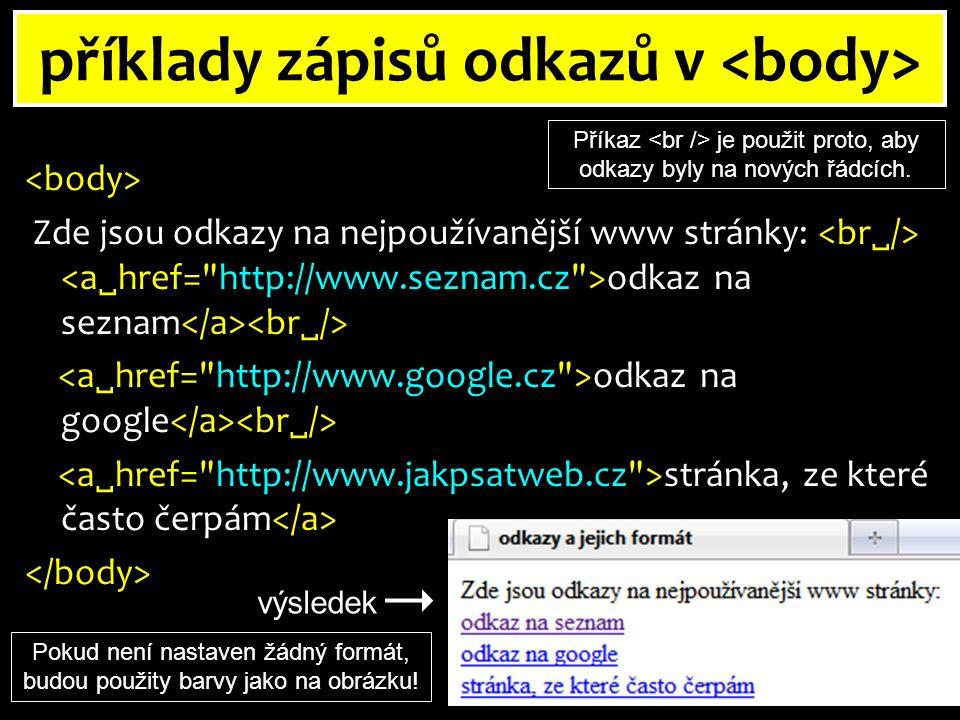 příklady zápisů odkazů v Zde jsou odkazy na nejpoužívanější www stránky: odkaz na seznam odkaz na google stránka, ze které často čerpám výsledek Pokud není nastaven žádný formát, budou použity barvy jako na obrázku.