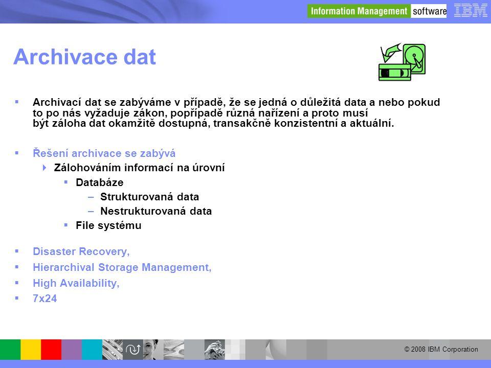 © 2008 IBM Corporation Archivace dat  Archivací dat se zabýváme v případě, že se jedná o důležitá data a nebo pokud to po nás vyžaduje zákon, popřípa