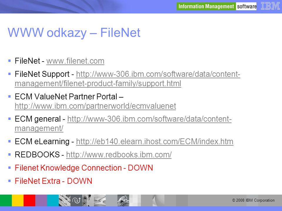 © 2008 IBM Corporation WWW odkazy – FileNet  FileNet - www.filenet.comwww.filenet.com  FileNet Support - http://www-306.ibm.com/software/data/conten