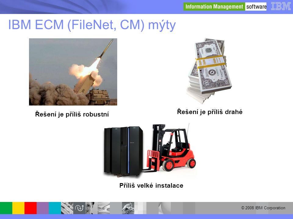 © 2008 IBM Corporation IBM ECM (FileNet, CM) mýty Řešení je příliš robustní Řešení je příliš drahé Příliš velké instalace