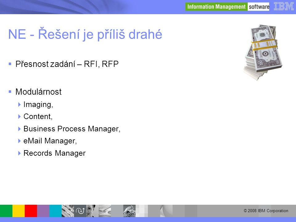 © 2008 IBM Corporation NE - Řešení je příliš drahé  Přesnost zadání – RFI, RFP  Modulárnost  Imaging,  Content,  Business Process Manager,  eMai