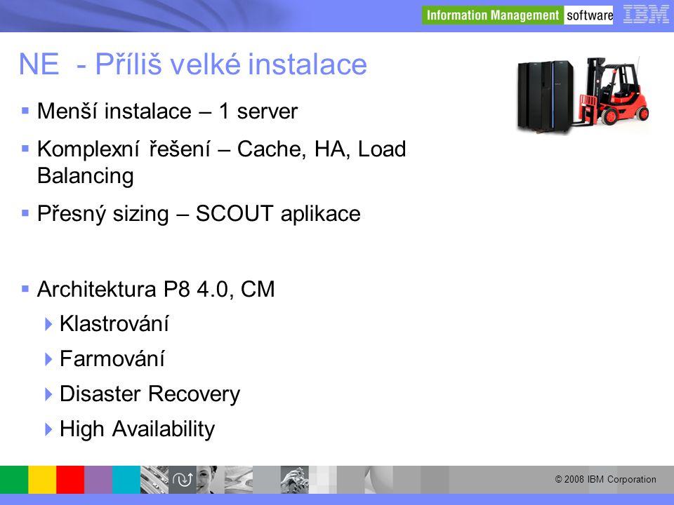 © 2008 IBM Corporation NE - Příliš velké instalace  Menší instalace – 1 server  Komplexní řešení – Cache, HA, Load Balancing  Přesný sizing – SCOUT