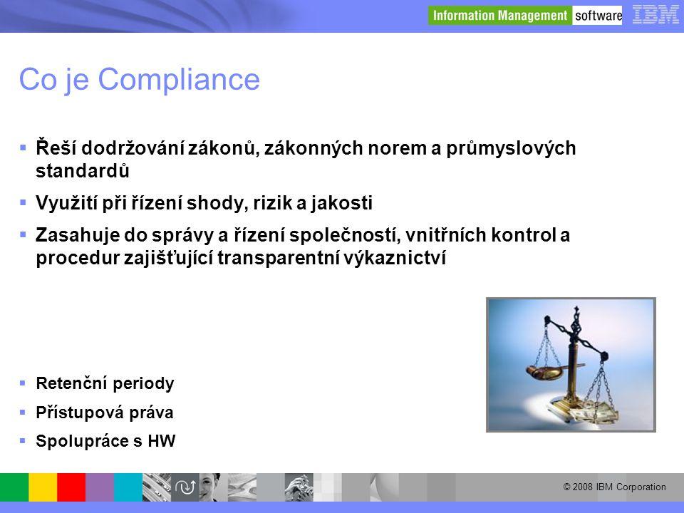 © 2008 IBM Corporation Co je Compliance  Řeší dodržování zákonů, zákonných norem a průmyslových standardů  Využití při řízení shody, rizik a jakosti