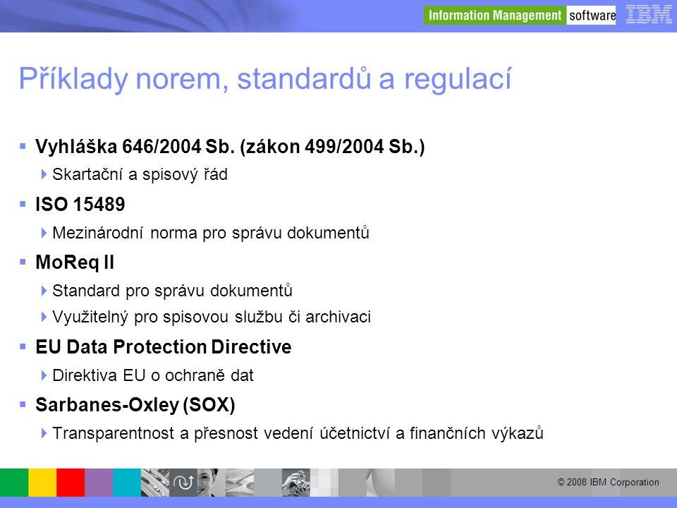 © 2008 IBM Corporation Příklady norem, standardů a regulací  Vyhláška 646/2004 Sb. (zákon 499/2004 Sb.)  Skartační a spisový řád  ISO 15489  Mezin